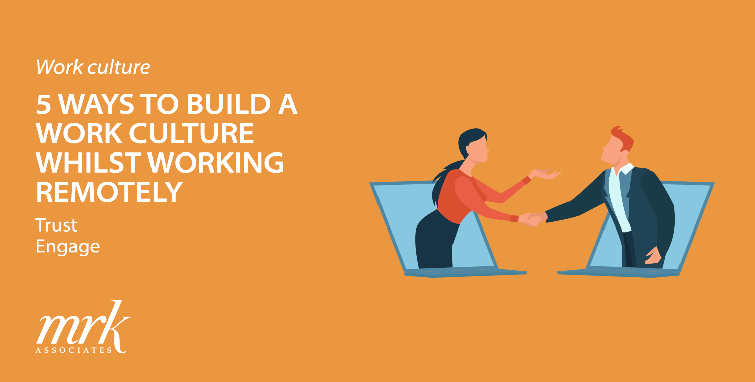 5 Ways to Build a Work Culture Whilst Working Remotely
