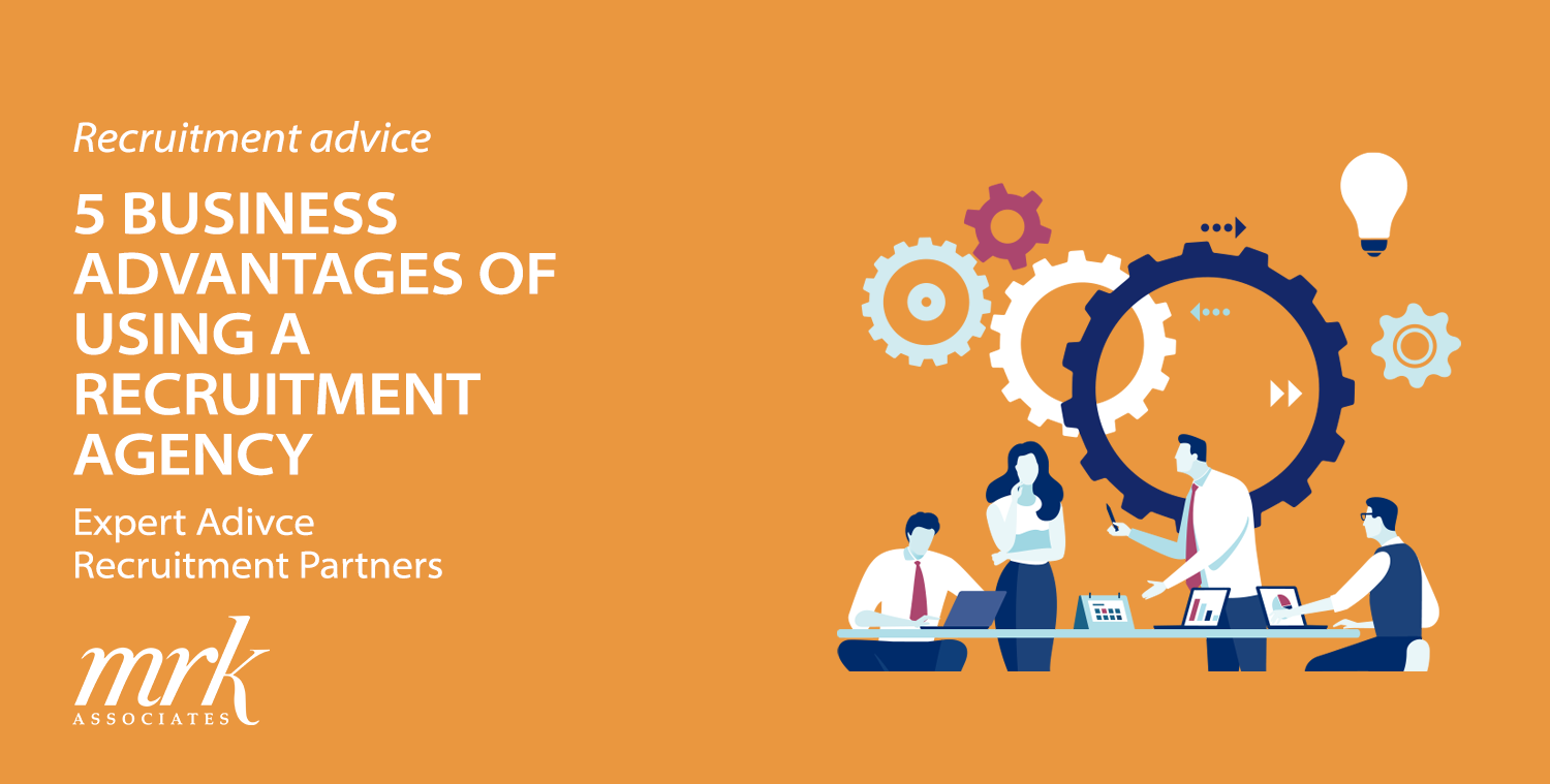 5 BUSINESS ADVANTAGES OF USING A RECRUITMENT AGENCY